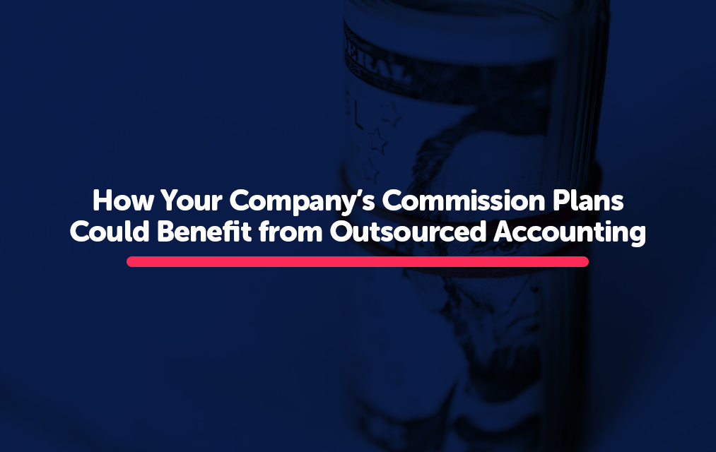 How Your Company's Commission Plans Could Benefit from Outsourced Accounting
